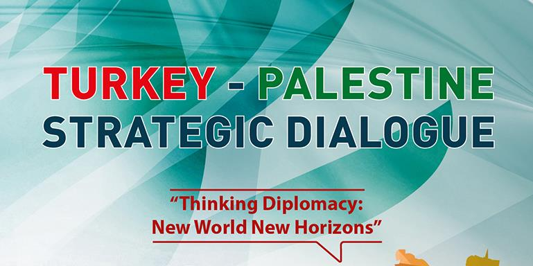 Turkey - Palestine Strategic Dialogue | Thinking Diplomacy: New World New Horizons