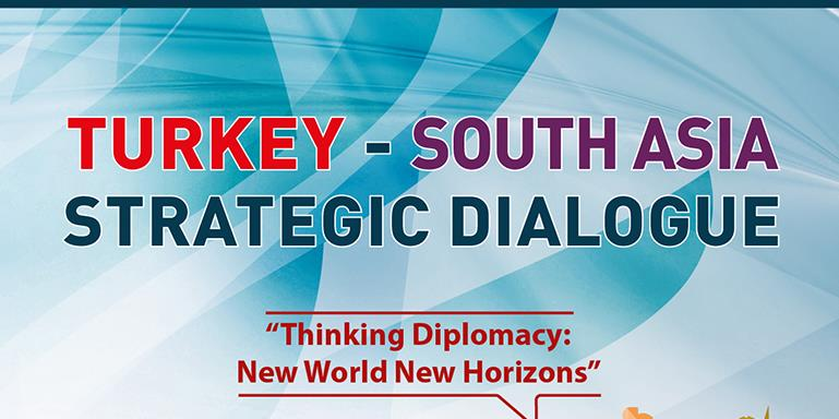 Turkey - South Asia Strategic Dialogue | Thinking Diplomacy: New World New Horizons