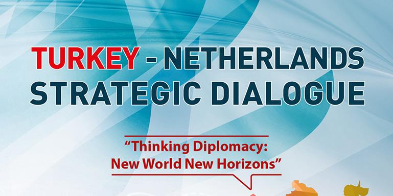 Turkey - Netherlands Strategic Dialogue | Thinking Diplomacy: New World New Horizons