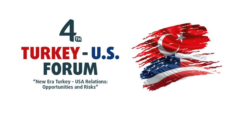"4TH Turkey - US Forum  |  ""New Era Turkey - USA Relations: Opportunities and Risks"""