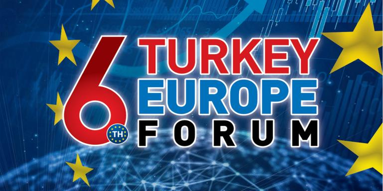 "6TH Turkey - Europe Forum   |  ""Future of the European Economy and Turkey""  