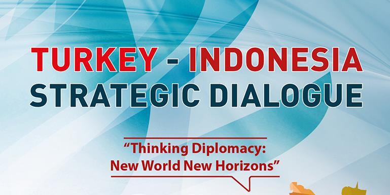 Turkey - Indonesia Strategic Dialogue | Thinking Diplomacy: New World New Horizons