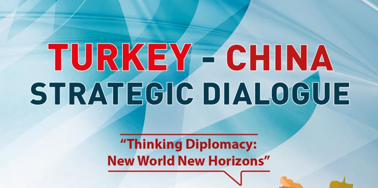 "Turkey - China Strategic Dialogue  |  ""Thinking Diplomacy: New World New Horizons"""