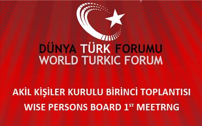 WORLD TURKIC FORUM 1st Wise Persons Council Meeting